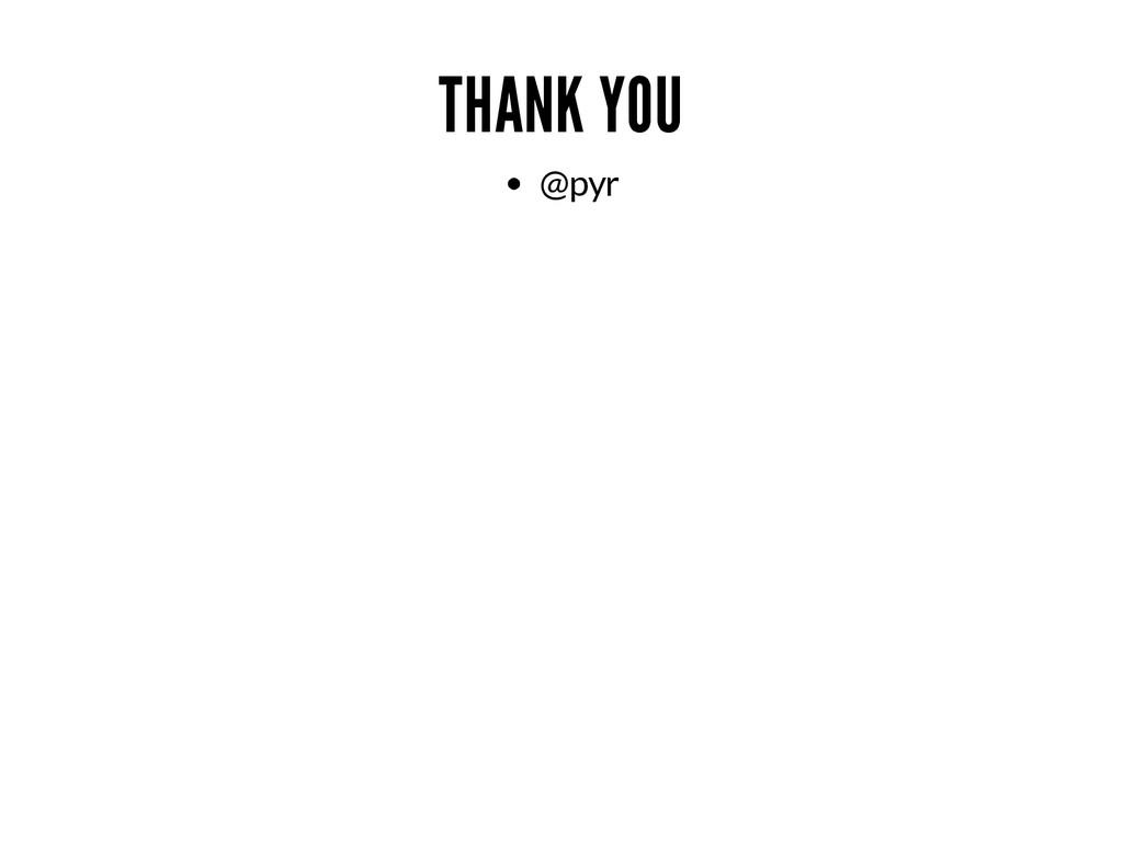 THANK YOU @pyr