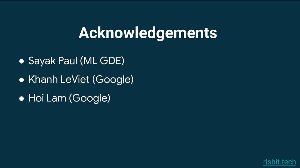 Acknowledgements ● Sayak Paul (ML GDE) ● Khanh ...