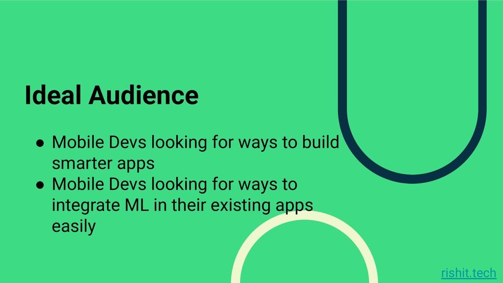 rishit.tech Ideal Audience ● Mobile Devs lookin...