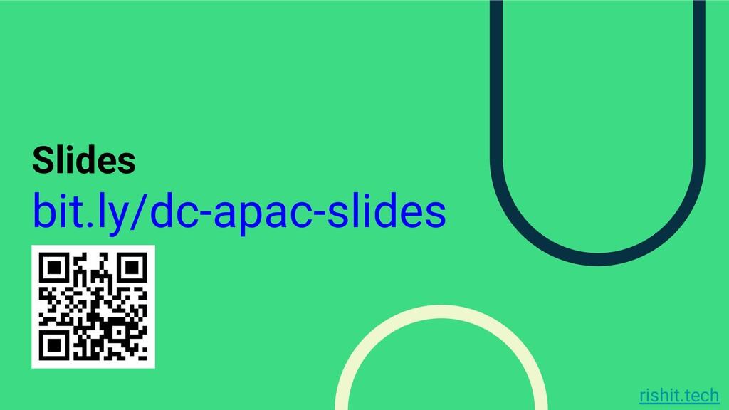 rishit.tech Slides bit.ly/dc-apac-slides
