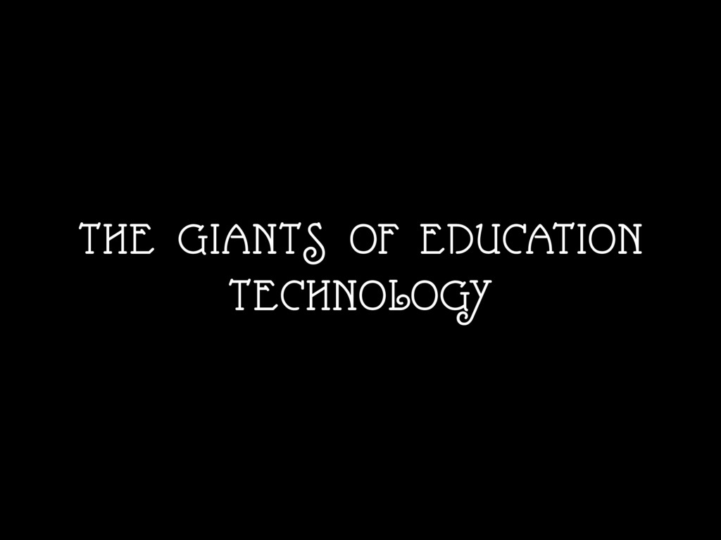 THE GIANTS OF EDUCATION TECHNOLOGY