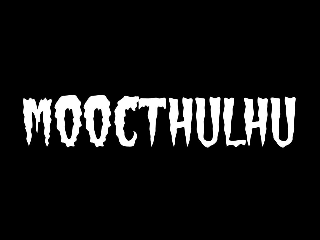 MOOCTHULHU