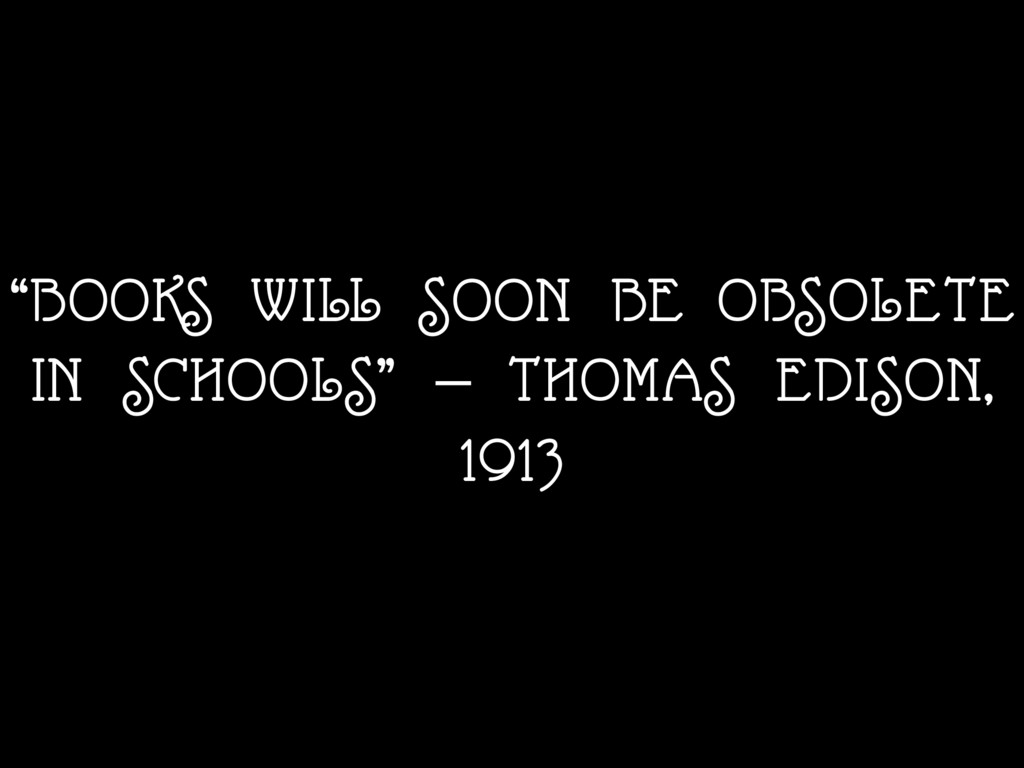 """""""BOOKS WILL SOON BE OBSOLETE IN SCHOOLS"""" — THOM..."""