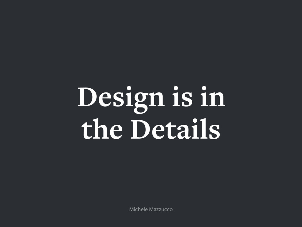 Design is in the Details Michele Mazzucco