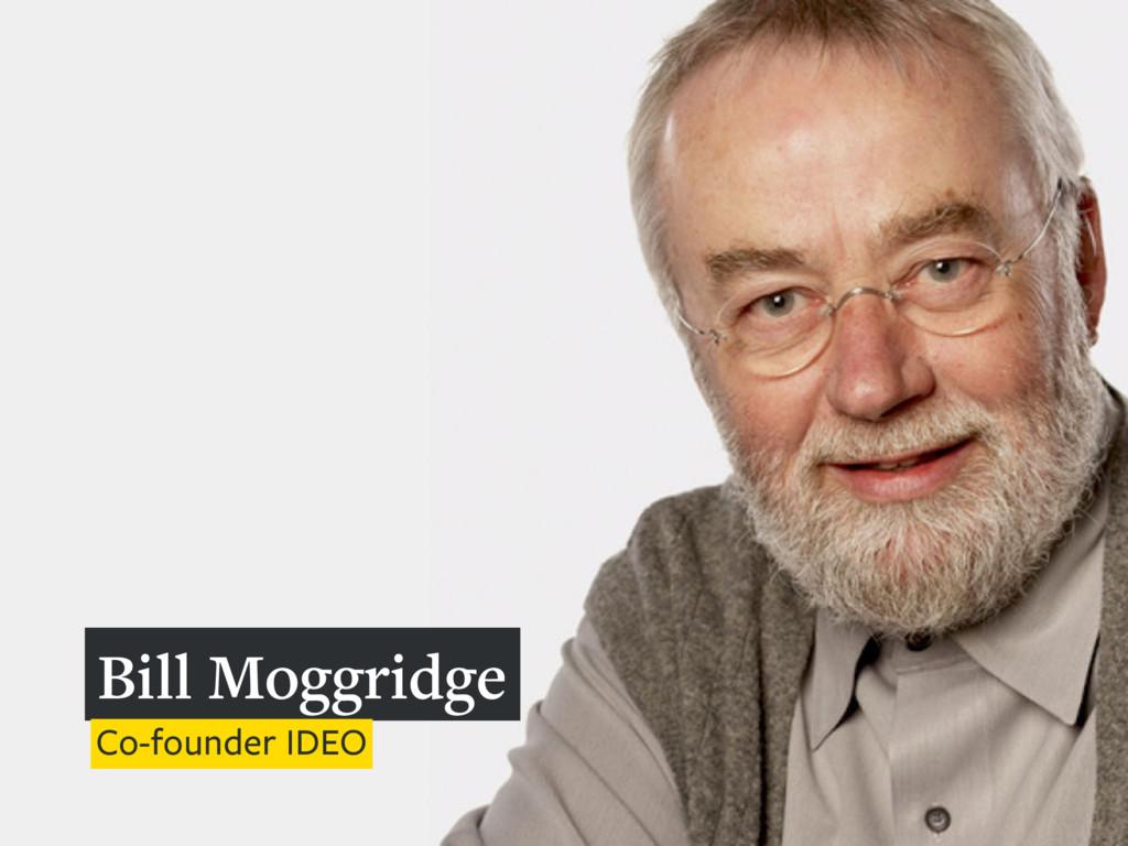 Bill Moggridge Co-founder IDEO