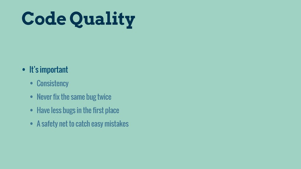 Code Quality • It's important • Consistency • N...