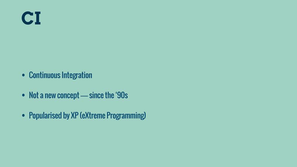 CI • Continuous Integration • Not a new concept...