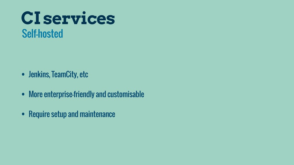 CI services • Jenkins, TeamCity, etc • More ent...