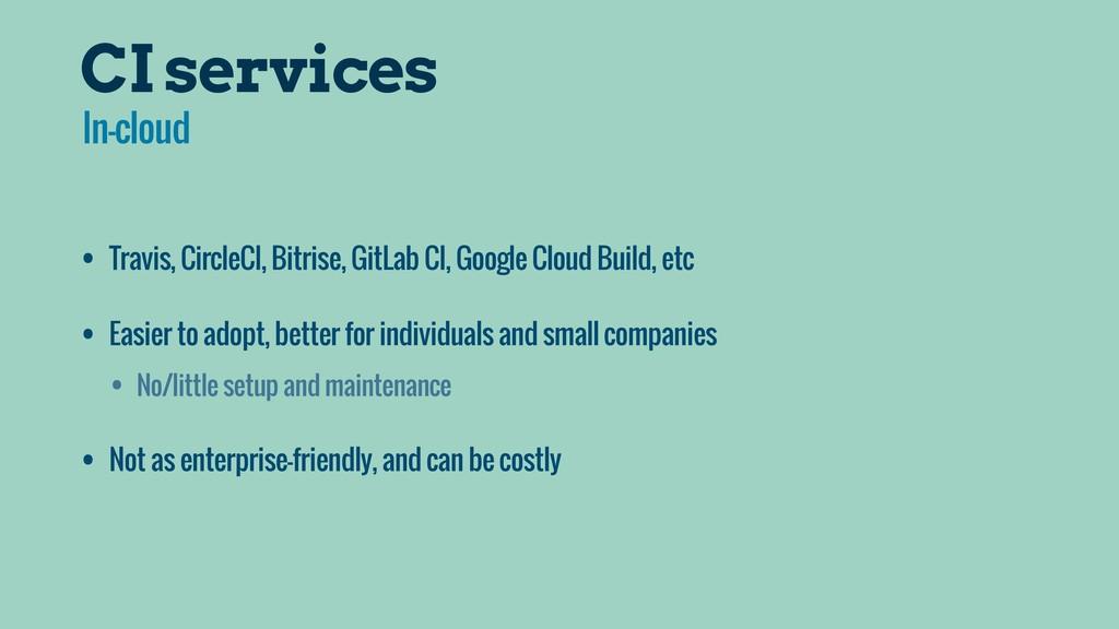 CI services • Travis, CircleCI, Bitrise, GitLab...