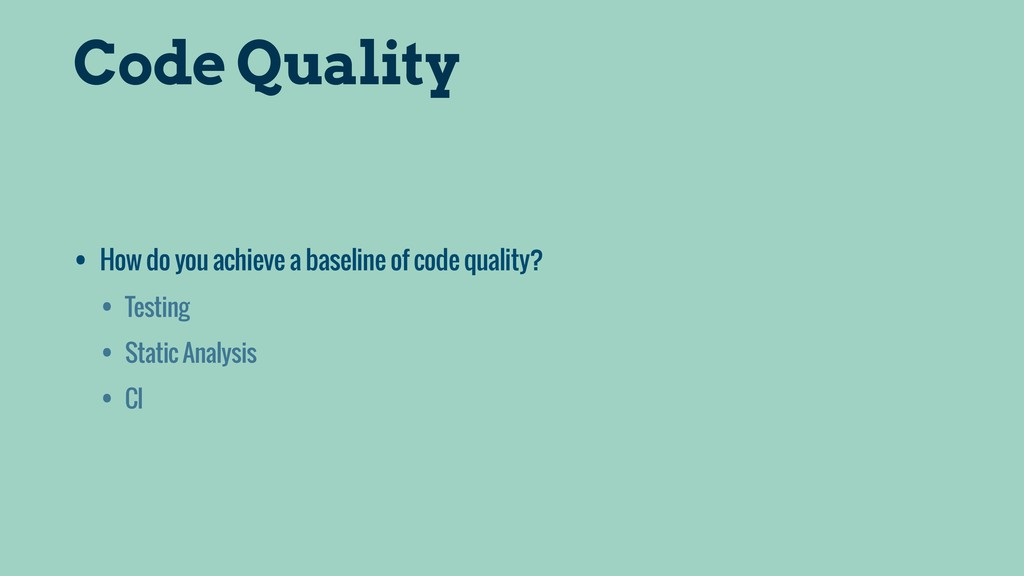 Code Quality • How do you achieve a baseline of...