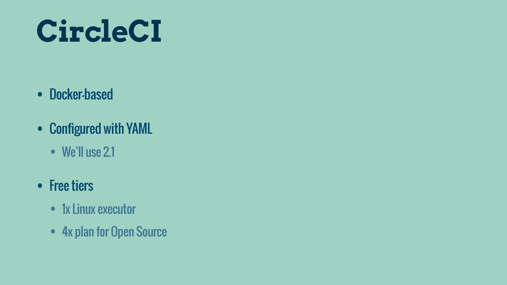 CircleCI • Docker-based • Configured with YAML ...