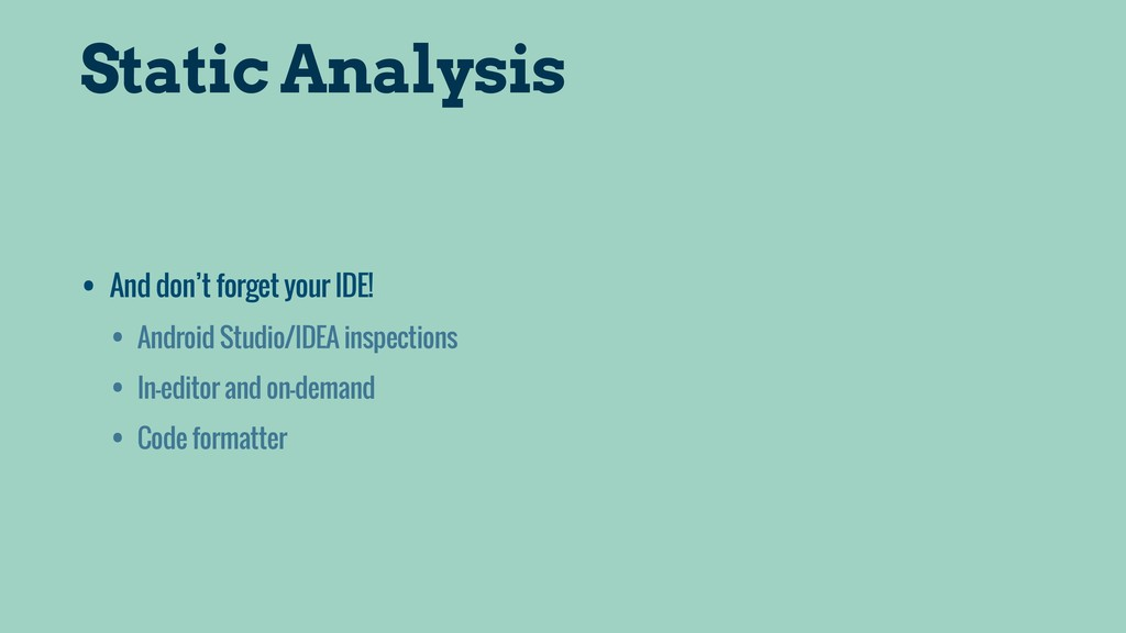 Static Analysis • And don't forget your IDE! • ...