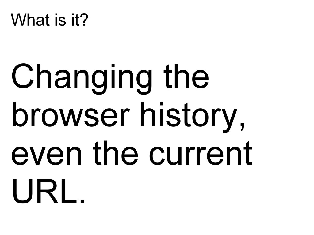 What is it? Changing the browser history, even ...