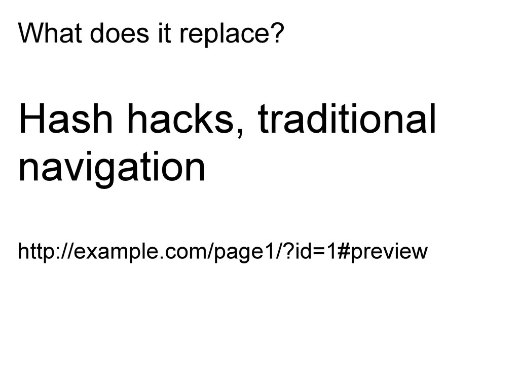 What does it replace? Hash hacks, traditional n...
