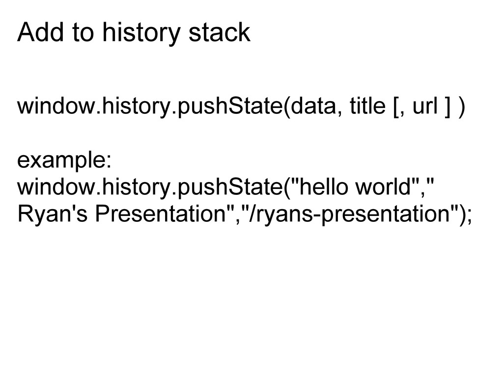 Add to history stack window.history.pushState(d...