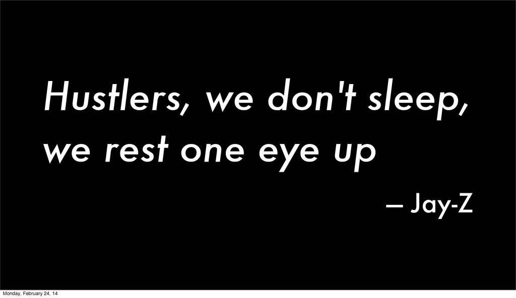 Hustlers, we don't sleep, we rest one eye up — ...