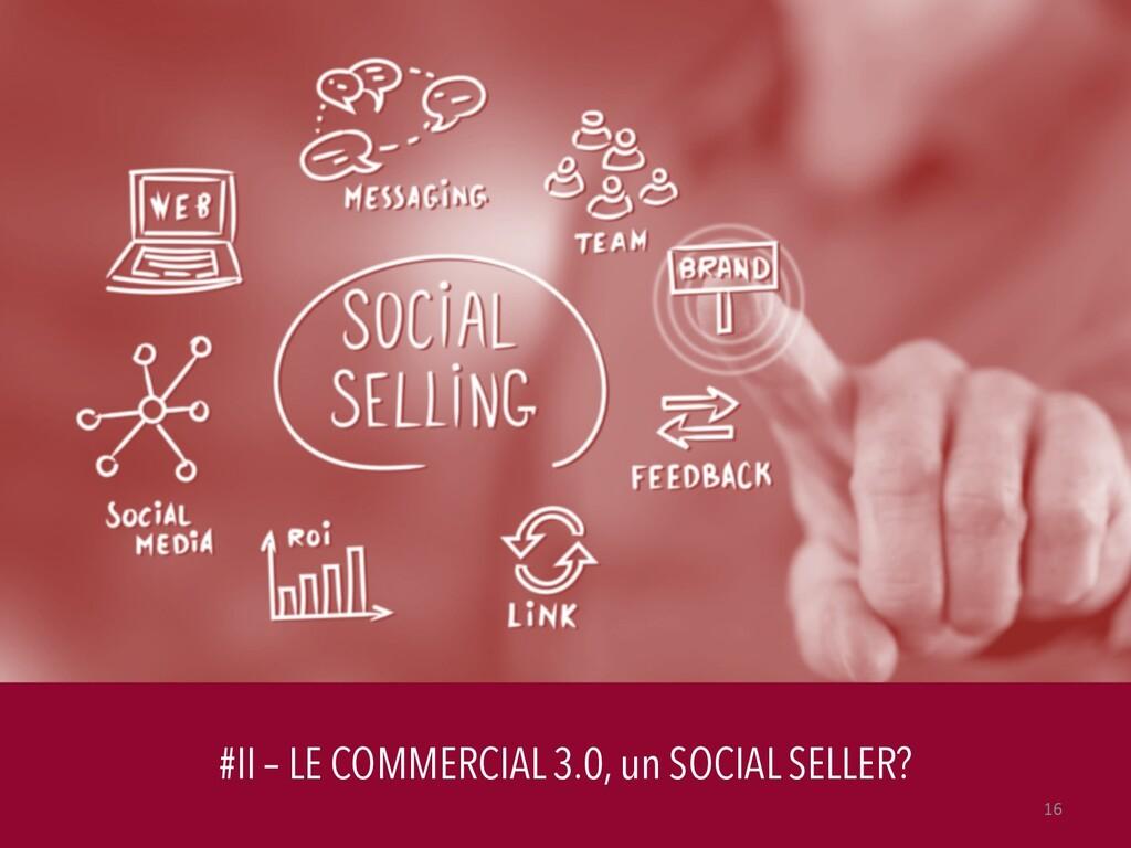 #II – LE COMMERCIAL 3.0, un SOCIAL SELLER? 16