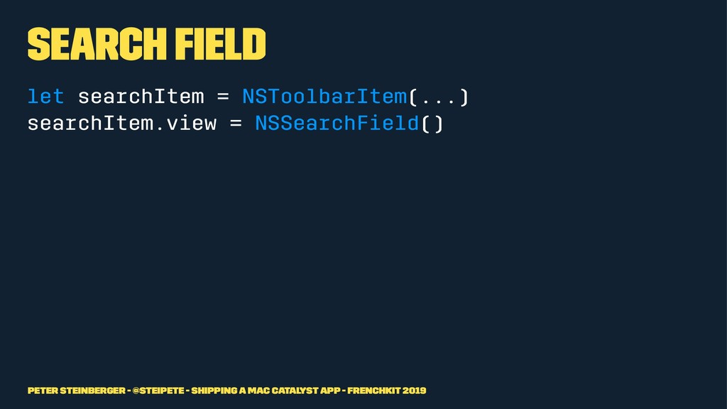 Search Field let searchItem = NSToolbarItem(......