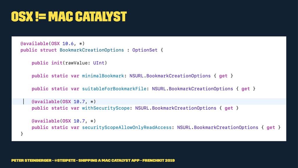 OSX != Mac Catalyst Peter Steinberger - @steipe...