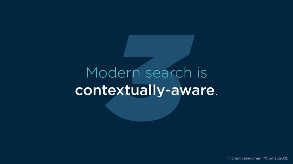 @creativenewman #Confab2020 3 Modern search is...
