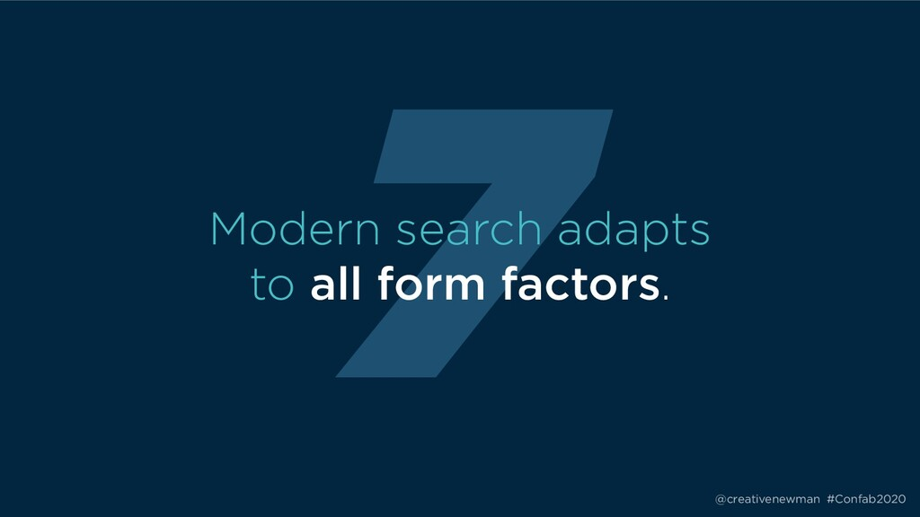 @creativenewman #Confab2020 7 Modern search ada...