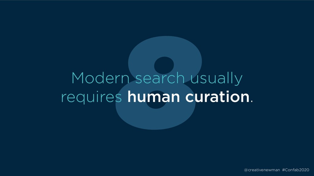 @creativenewman #Confab2020 8 Modern search usu...