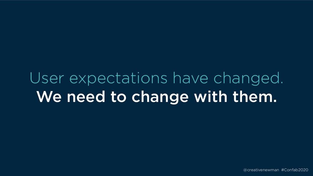 @creativenewman #Confab2020 User expectations h...