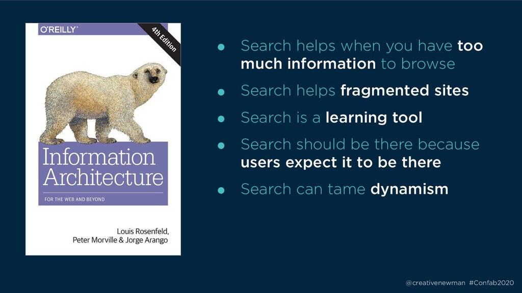 @creativenewman #Confab2020 ● Search helps when...
