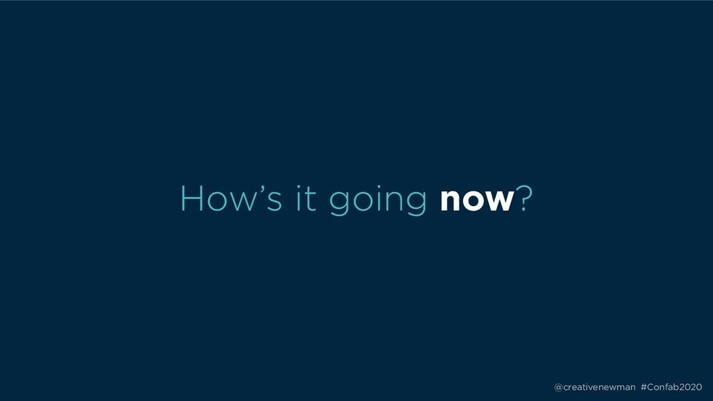 @creativenewman #Confab2020 How's it going now?