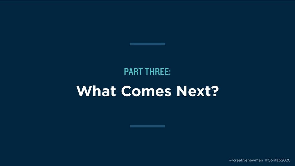 @creativenewman #Confab2020 PART THREE: What Co...