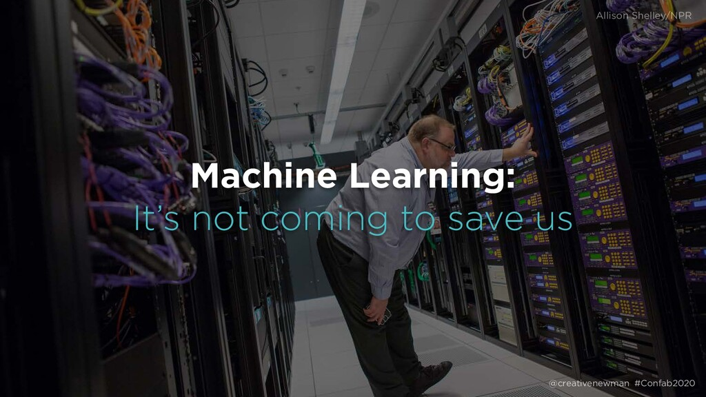 @creativenewman #Confab2020 Machine Learning: ...