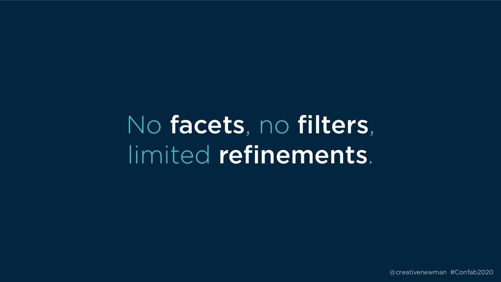 @creativenewman #Confab2020 No facets, no filte...