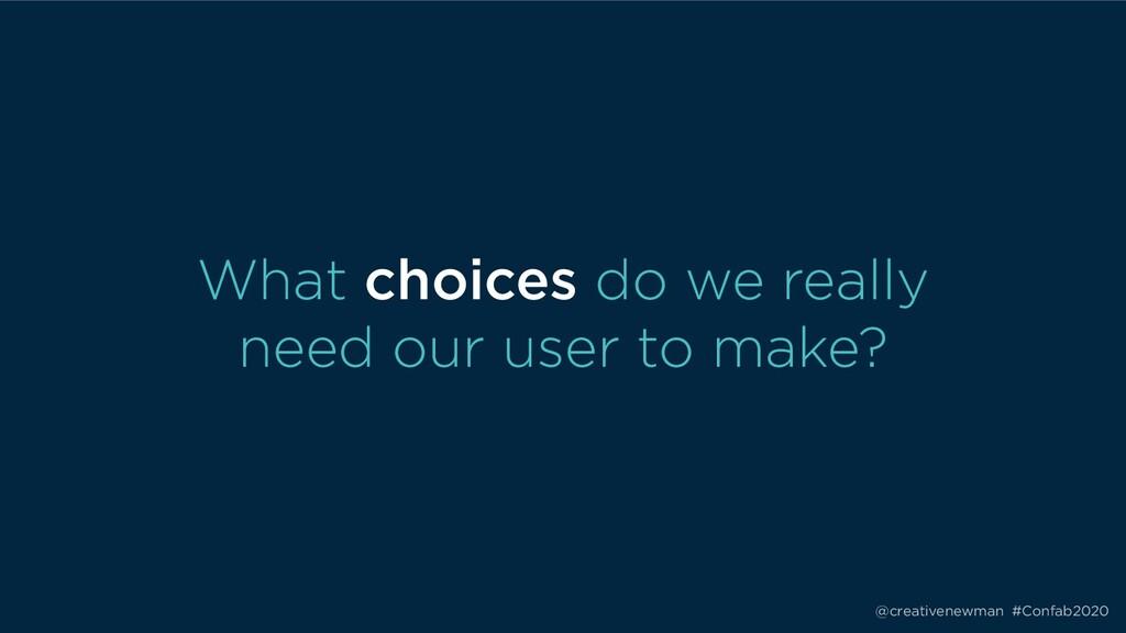 @creativenewman #Confab2020 What choices do we ...