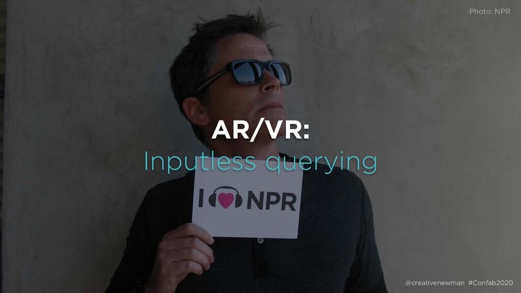 @creativenewman #Confab2020 AR/VR: Inputless qu...