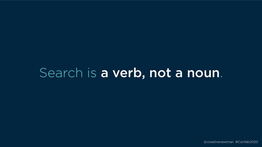 @creativenewman #Confab2020 Search is a verb, n...