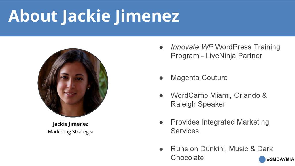 #SMDAYMIA About Jackie Jimenez ● Innovate WP Wo...