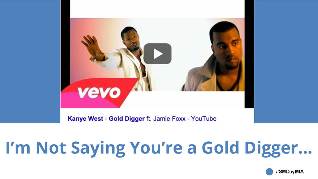 #SMDayMIA I'm Not Saying You're a Gold Digger...