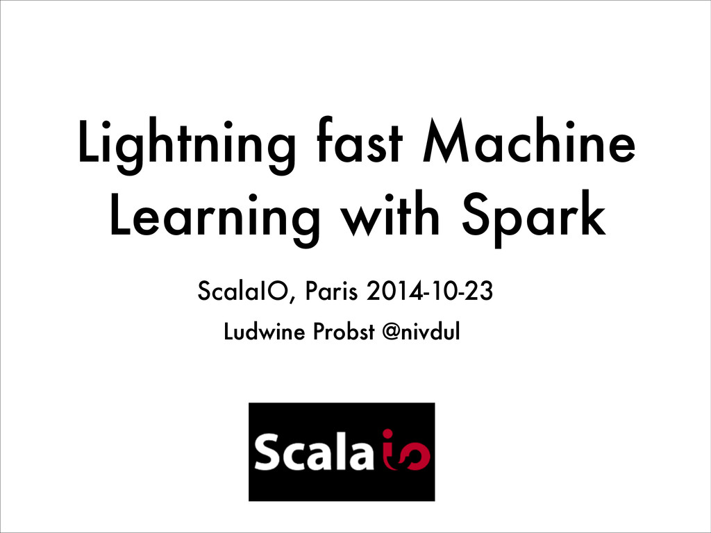 Lightning fast Machine Learning with Spark Ludw...