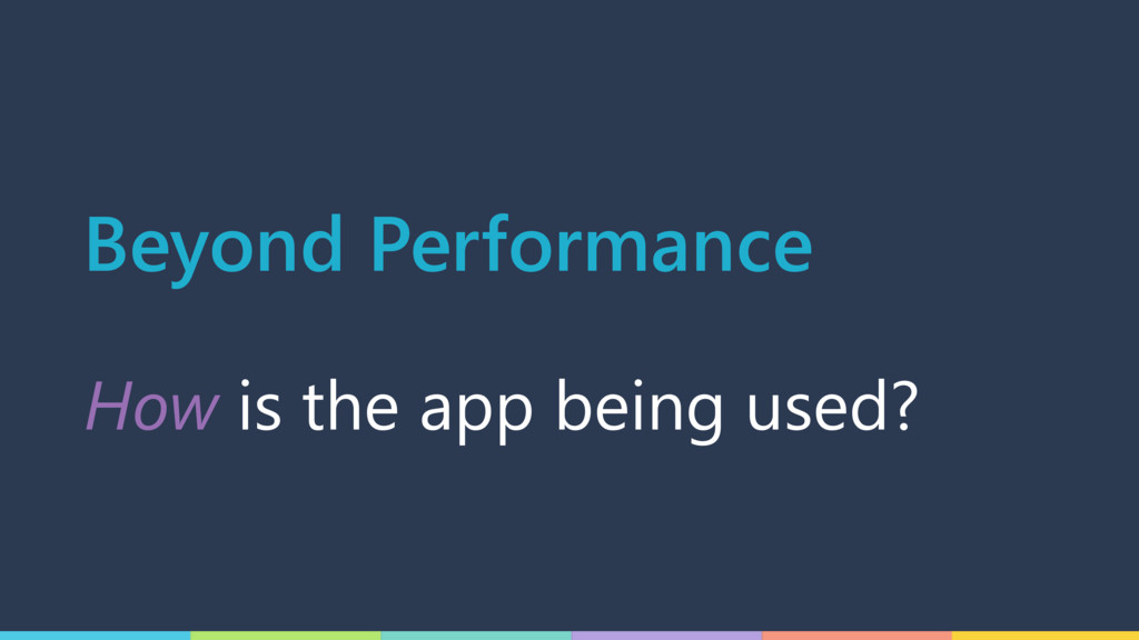 How is the app being used? Beyond Performance