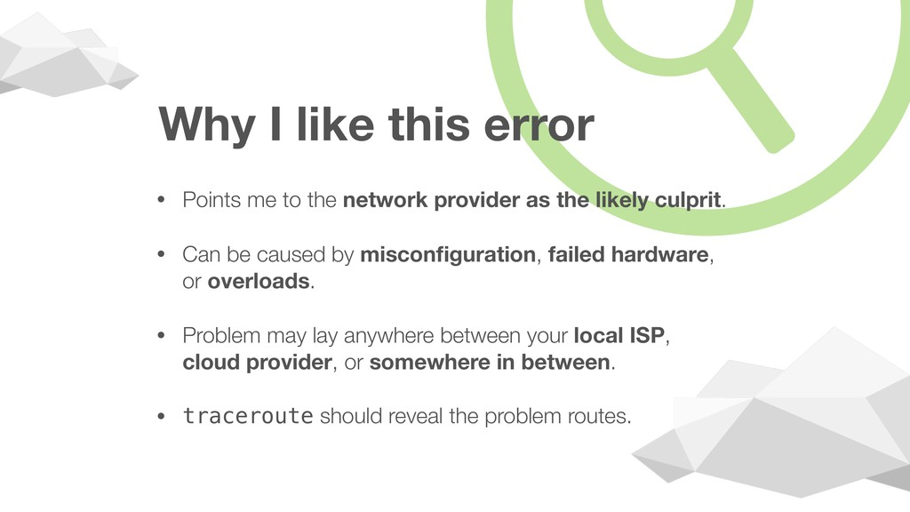 Why I like this error • Points me to the networ...