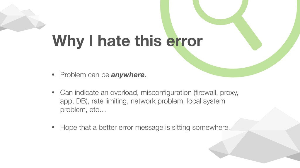 Why I hate this error • Problem can be anywhere...