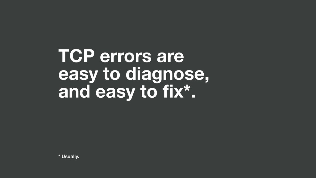 TCP errors are easy to diagnose, and easy to fix...