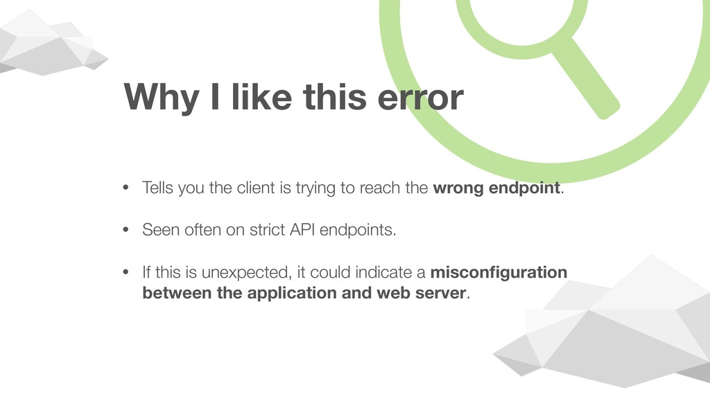 Why I like this error • Tells you the client is...