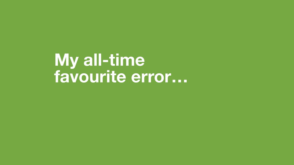 My all-time favourite error…
