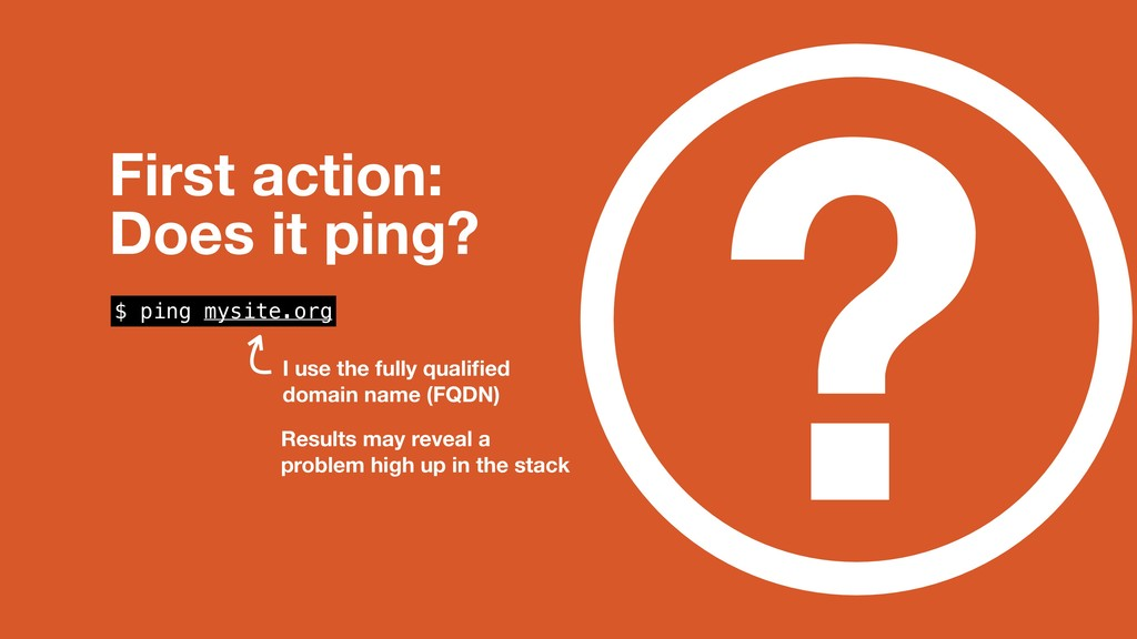 ? First action: Does it ping? $ ping mysite.or...