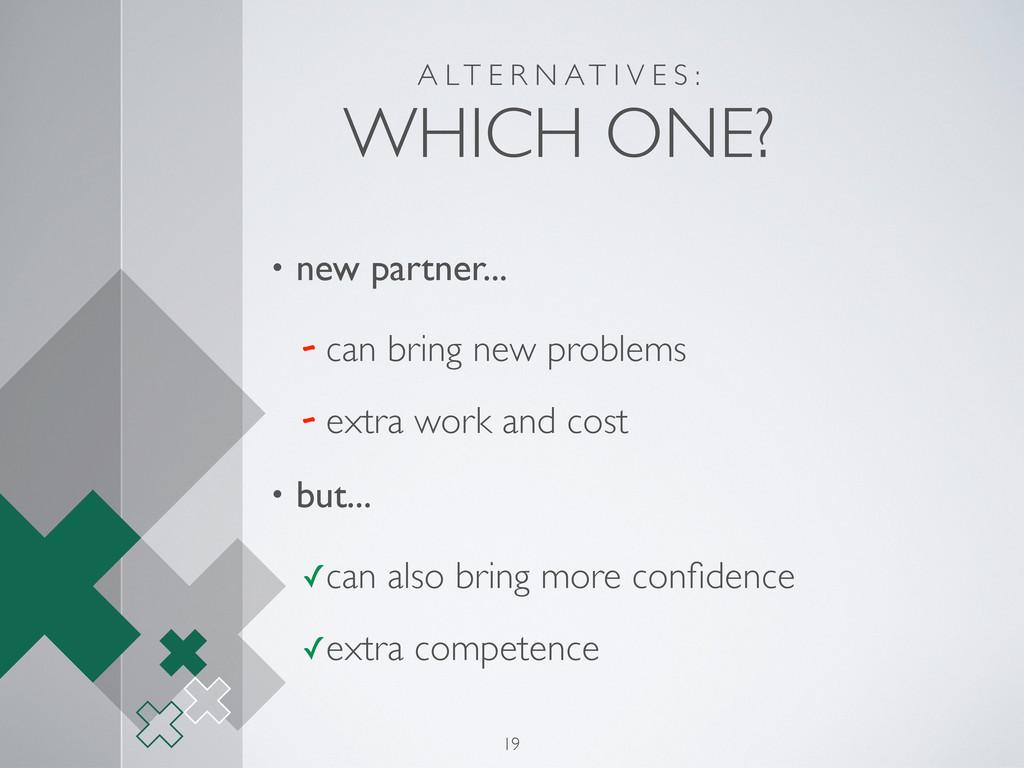 A L T E R N AT I V E S : WHICH ONE? • new partn...