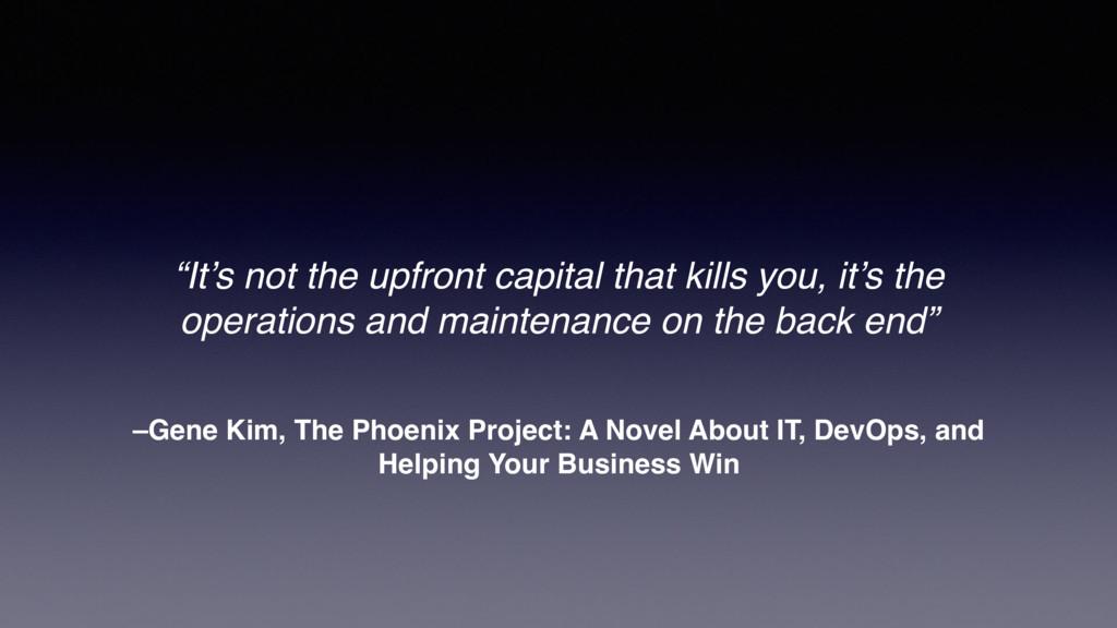 –Gene Kim, The Phoenix Project: A Novel About I...