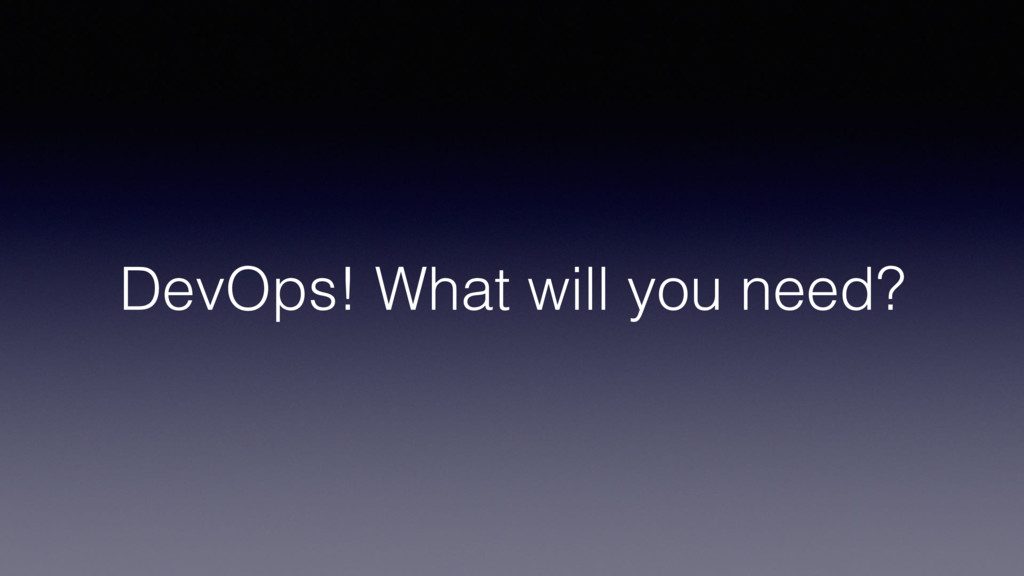 DevOps! What will you need?