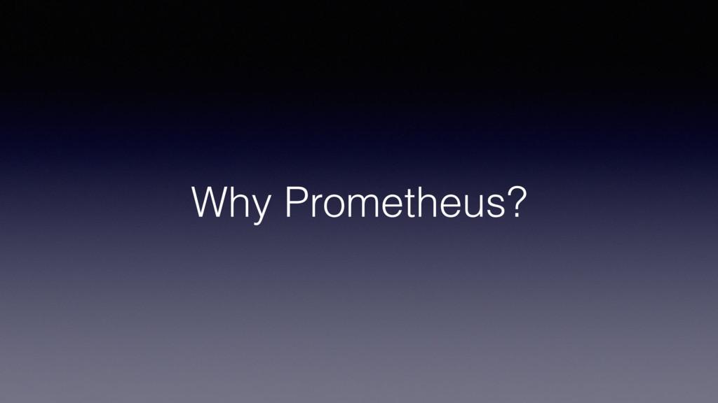 Why Prometheus?