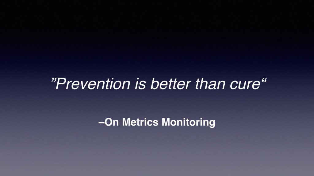 """–On Metrics Monitoring """"Prevention is better th..."""